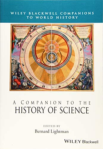 A Companion to the History of Science Wiley Blackwell Companions to World History product image
