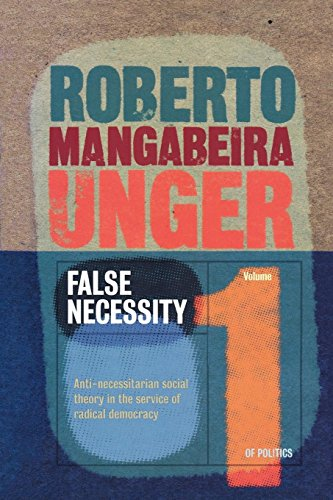 False Necessity: Anti-Necessitarian Social Theory in the Service of Radical Democracy: 1