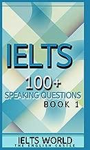 IELTS - 100+ SPEAKING QUESTIONS: BOOK 1 (IELTS SPEAKING)