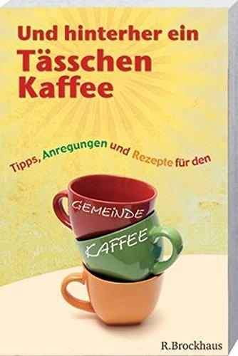 Und hinterher ein Tässchen Kaffee: Tipps, Anregungen und Rezepte für den Gemeindekaffee