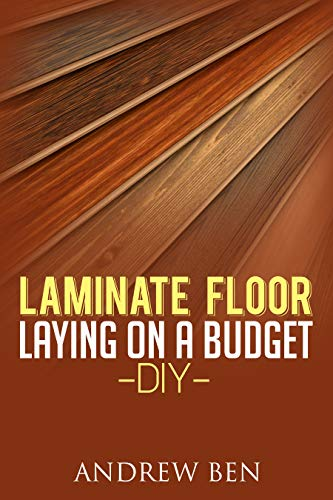 Laminate Floor Laying on a Budget - DIY (English Edition)