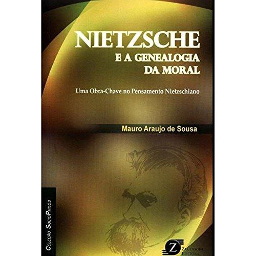 Nietzsche e a Genealogia da Moral. Uma Obra-chave no Pensamento Nietzschieano