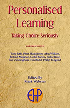 Personalised Learning: Taking Choice Seriously by [Mark Webster, Mark  Webster]