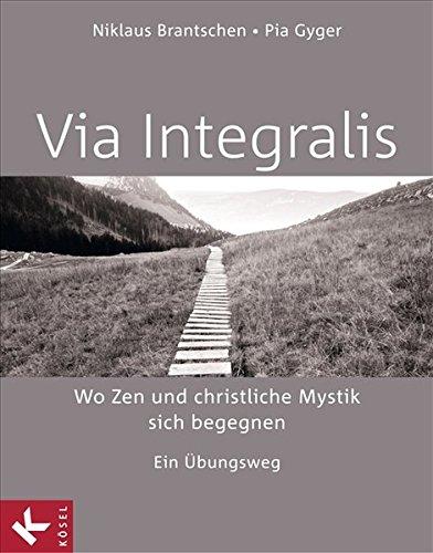 VIA INTEGRALIS. Wo Zen und christliche Mystik sich begegnen: Ein Übungsweg - Unter Mitarbeit von Bernhard Stappel