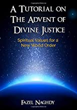 A Tutorial on the Advent of Divine Justice: Spiritual Values for a New World Order