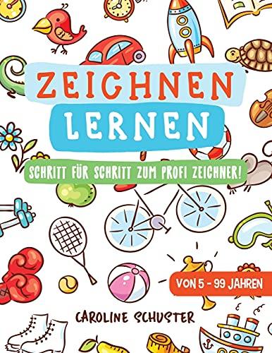 Zeichnen lernen: Das große Zeichenbuch - Schritt für Schritt zum Profi Zeichner! - Übungs- und Mitmachbuch für Kinder und Erwachsene - Von 5 bis 99 Jahren
