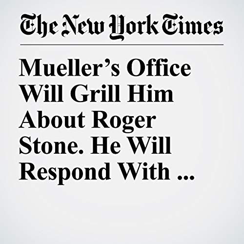 Mueller's Office Will Grill Him About Roger Stone. He Will Respond With Comedy. copertina
