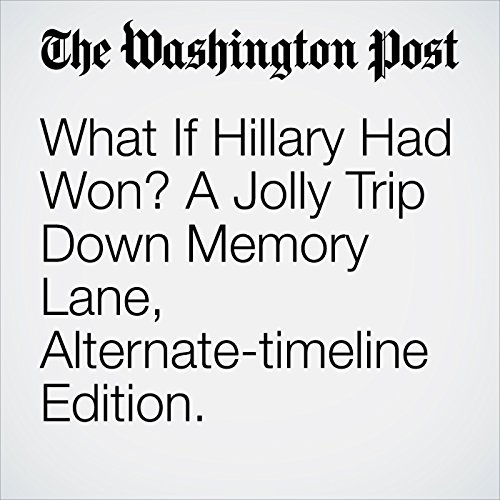 What If Hillary Had Won? A Jolly Trip Down Memory Lane, Alternate-timeline Edition. copertina