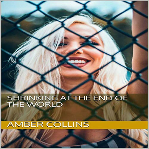 Shrinking at the End of the World Audiobook By Amber Collins cover art
