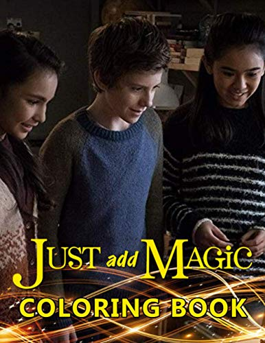 Just Add Magic Coloring Book: Great Coloring Book for Kids and Teens and Any Fan of Just Add Magic