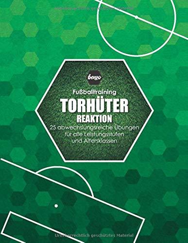 Fussballtraining Torhüter Reaktion: 25 abwechslungsreiche Übungen für alle Leistungsstufen und Altersklassen