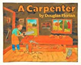 A Carpenter by Douglas Florian (1991-03-01)