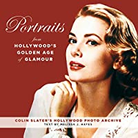 Portraits from Hollywood's Golden Age of Glamour: Colin Slater's Hollywood Photo Archive