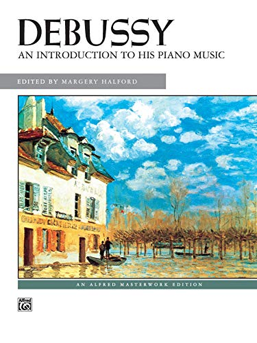 Debussy -- An Introduction to His Piano Music (Alfred Masterwork Edition)
