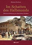 Im Schatten des Halbmonds: Christenverfolgung in islamischen Ländern