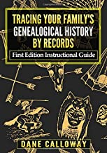 Tracing Your Family's Genealogical History By Records: First Edition Instructional Guide