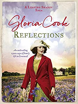 Reflections: An enthralling 1920s saga of family life in Cornwall (The Leaving Shades Sagas Book 2) by [Gloria Cook]
