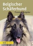 Belgischer Schäferhund: Malinois, Groenendael, Tervueren, Laekenois