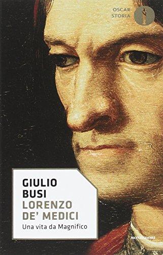 Lorenzo de' Medici. Una vita da Magnifico
