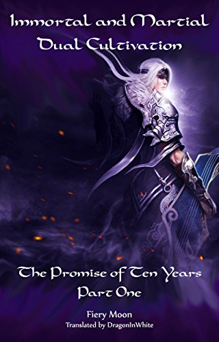 Immortal and Martial Dual Cultivation: Book 1 - The Promise of Ten Years, Part One