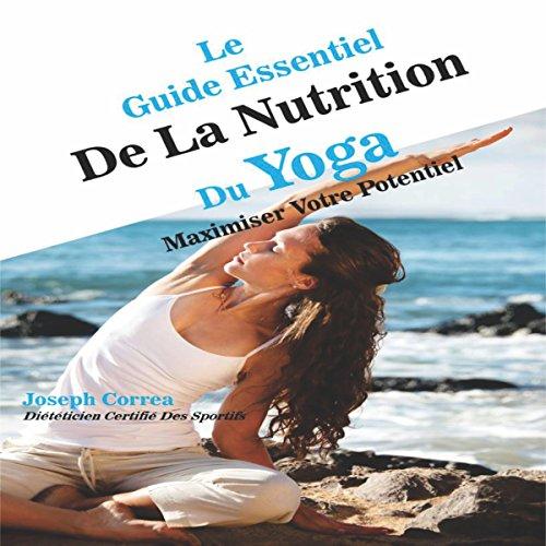 Couverture de Le Guide Essentiel de la Nutrition Du Yoga