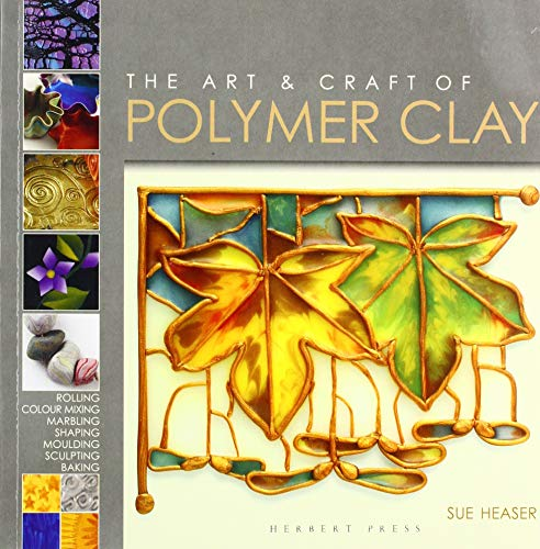 The Art & Craft of Polymer Clay: Techniques and inspiration for jewellery, beads and the decorative arts