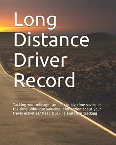 Long Distance Driver Record: Tacking your mileage can lead to big-time savins at tax time. Why lose valueble information about your travel activities? Keep trucking and keep tracking