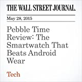 Pebble Time Review: The Smartwatch That Beats Android Wear
