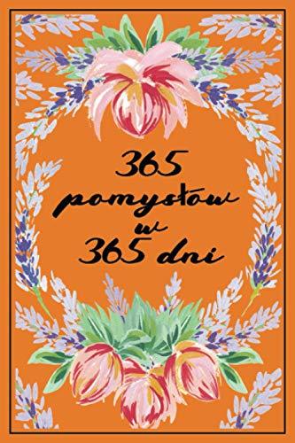 365 pomysłów w 365 dni: Notatnik i dziennik jogi, uważności lub medytacji i wszystkich innych rodzajów ćwiczeń z 365 motywacyjnymi i niezrozumiałymi cytatami.