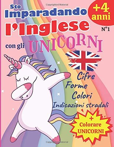 Sto Imparadando l'Inglese con gli Unicorni: A partire da 4 anni - Libro di attività in inglese per bambini - Impara i numeri, i colori e le indicazioni con gli Unicorni! Libro di GRANDE FORMATO