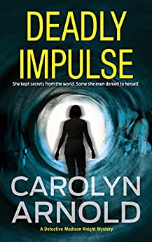 Deadly Impulse (Detective Madison Knight Series Book 6) by [Carolyn Arnold]