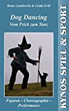 Dog Dancing. Vom Trick zum Tanz: Figuren - Choreographie - Performance (Kynos Sport und Spiel)
