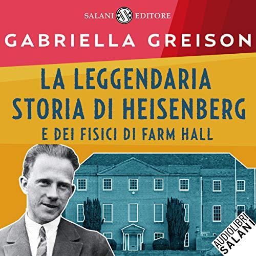 La leggendaria storia di Heisenberg e dei fisici di Farm Hall copertina