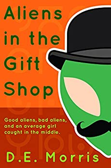 Aliens in the Gift Shop by [D.E. Morris]