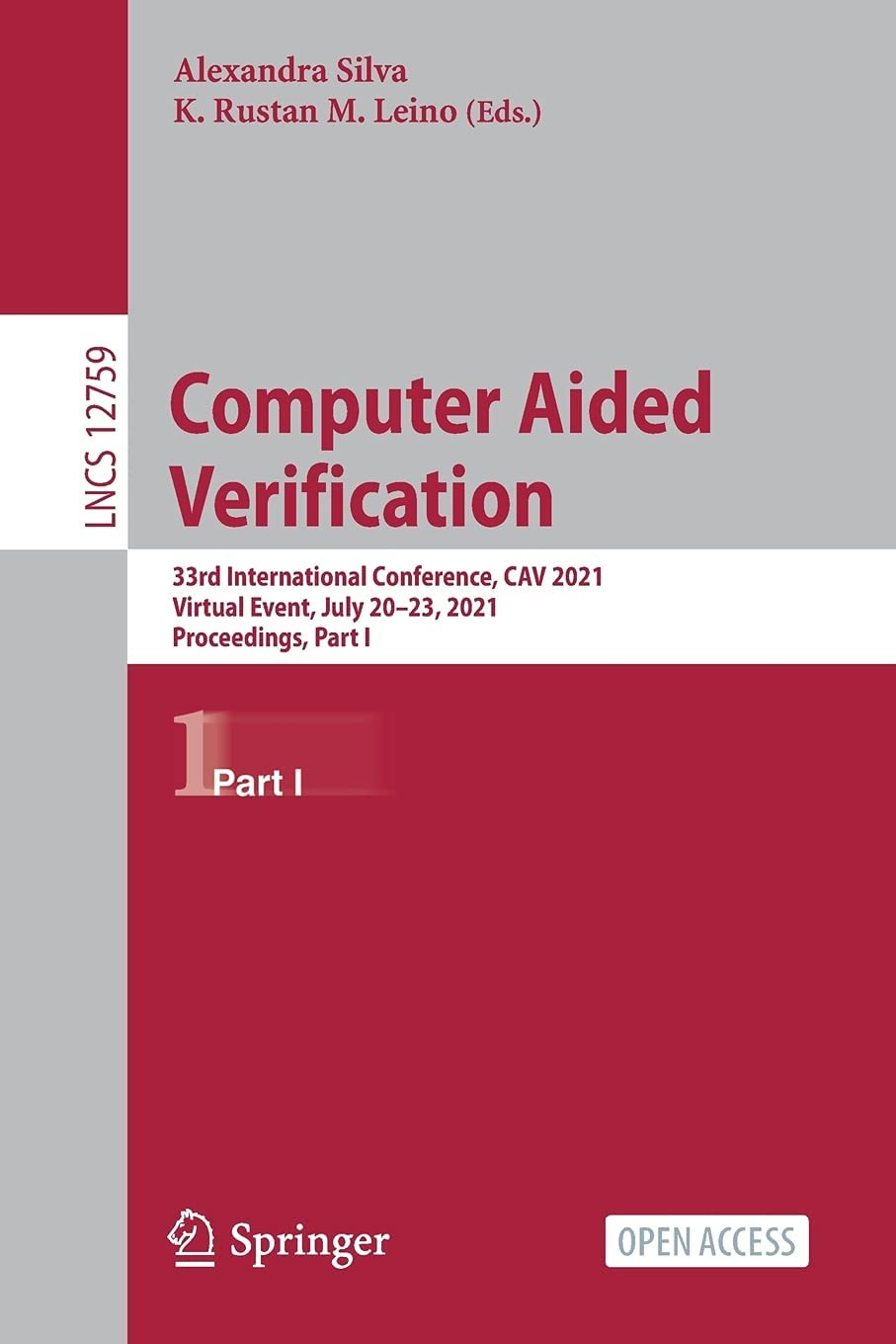 Computer Aided Verification: 33rd International Conference, CAV 2021, Virtual Event, July 20-23, 2021, Proceedings, Part I: 12759 (Theoretical Computer Science and General Issues)