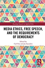 Media Ethics, Free Speech, and the Requirements of Democracy (Routledge Research in Applied Ethics)