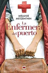 La enfermera del puerto: El destino de una ciudad, el sueño de una joven, la historia de una vocación par Melanie Metzenthin