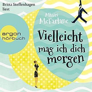 Vielleicht mag ich dich morgen                   Autor:                                                                                                                                 Mhairi McFarlane                               Sprecher:                                                                                                                                 Britta Steffenhagen                      Spieldauer: 12 Std. und 46 Min.     1.593 Bewertungen     Gesamt 4,4