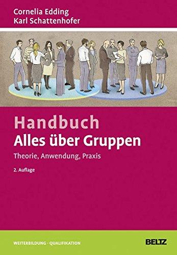 Handbuch Alles über Gruppen: Theorie, Anwendung, Praxis (Beltz Weiterbildung / Fachbuch)