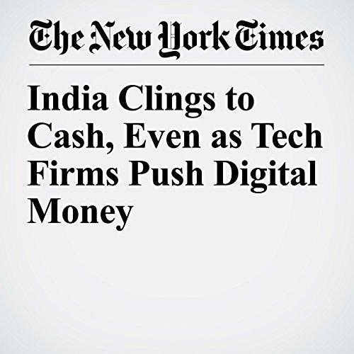 『India Clings to Cash, Even as Tech Firms Push Digital Money』のカバーアート