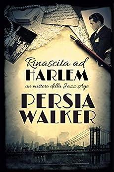 Rinascita ad Harlem: Un mistero della Jazz Age (Italian Edition) by [Persia Walker, Alessandra Gregori]