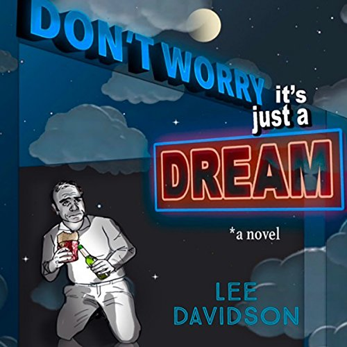 Don't Worry     It's Just a Dream              By:                                                                                                                                 Lee Davidson                               Narrated by:                                                                                                                                 Craig Long                      Length: 3 hrs and 27 mins     Not rated yet     Overall 0.0