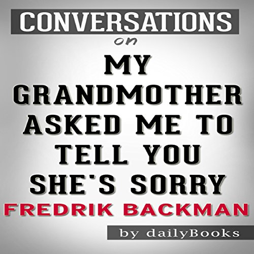 My Grandmother Asked Me to Tell You She's Sorry: A Novel by Fredrik Backman | Conversation Starters audiobook cover art
