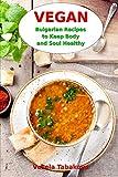 Vegan Bulgarian Recipes to Keep Body and Soul Healthy: Vegan Diet Cookbook (Vegan Living and Cooking)