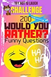 Try Not To Laugh Challenge: 200 Would You Rather Funny Questions: Funny Challenging and Questions for Long Car Rides| Travel Games For Entire Family | Perfect Joke Books & Fun 4 Everyone!