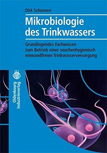 Mikrobiologie des Trinkwassers: Grundlegendes Fachwissen zum Betrieb einer seuchenhygienisch einwandfreien Trinkwasserversorgung