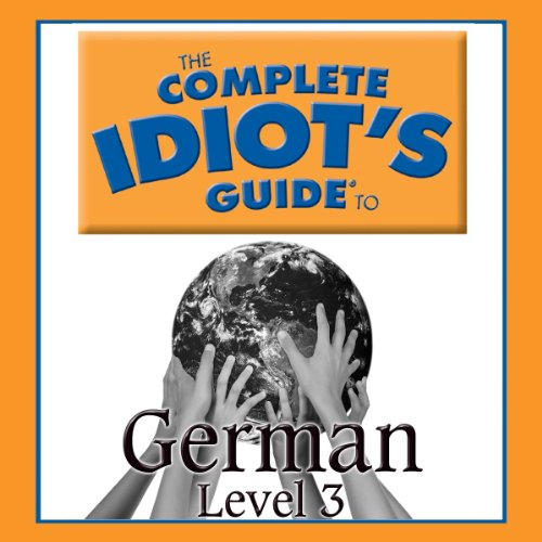 The Complete Idiot's Guide to German, Level 3 audiobook cover art