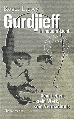 Gurdjieff in neuem Licht: Sein Leben, seine Lehre, sein Vermächtnis