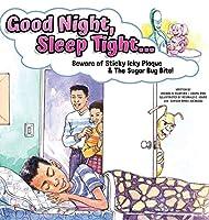 Good Night, Sleep Tight...: Beware of Sticky Icky Plaque and The Sugar Bug Bite!