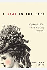 A Slap in the Face: Why Insults Hurt--And Why They Shouldn't (English Edition) Format Kindle